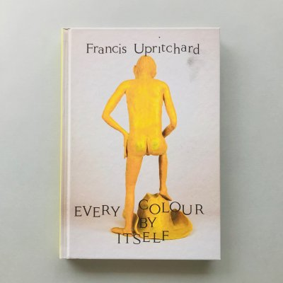 Every Colour by Itself /<br>Francis Upritchards(フランシス・アップリチャード)