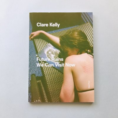 FUTURE RUINS WE CAN VISIT NOW /<br>CLARE KELLY