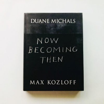 Now Becoming Then<br>Duane Michaels<br>マックス・コズロフ<br>Max Kozloff