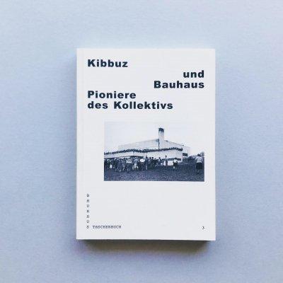 Kibbutz und Bauhaus<br>Pioniere des Kollektivs