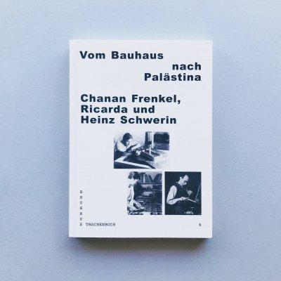 Vom Bauhaus nach Palästina<br>Chanan Frenkel, Ricarda und Heinz Schwerin