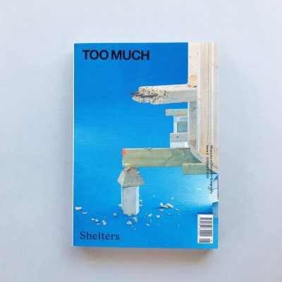 TOO MUCH magazine issue 8<br>summer 2018 Shelters
