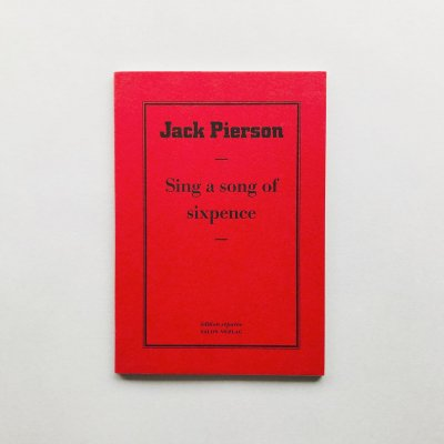 Sing a song of sixpence<br>ジャック・ピアソン<br>Jack Pierson