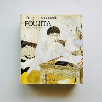 La vie et l'oeuvre de Leonard-<br>Tsuguharu Foujita<br>レオナール・フジタ<br>藤田嗣治