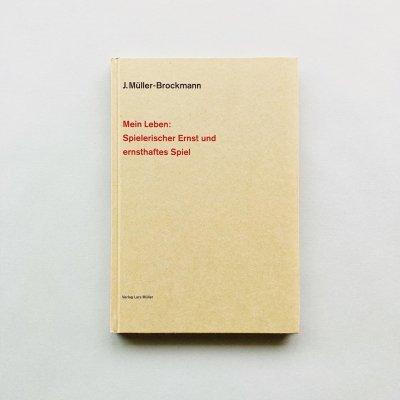 Mein Leben: Spielerischer Ernst und ernsthaftes Spiel<br>Josef Muller-Brockmann<br>ヨゼフ・ミューラー=ブロックマン