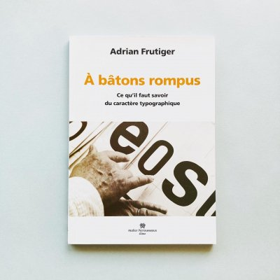 A batons rompus<br>ce qu'il faut savoir du<br>caractere typographique<br>アドリアン・フルティガー