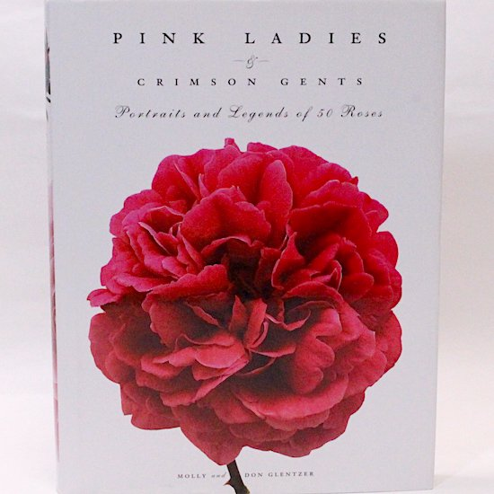 Pink Ladies & Crimson Gents: Portraits and Legends of 50 Roses