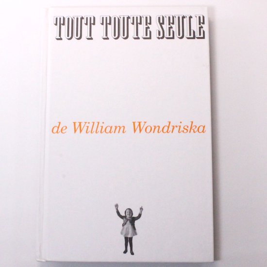 Tout toute seule William Wondriska( ウィリアム・ワンドリスカ)フランス語