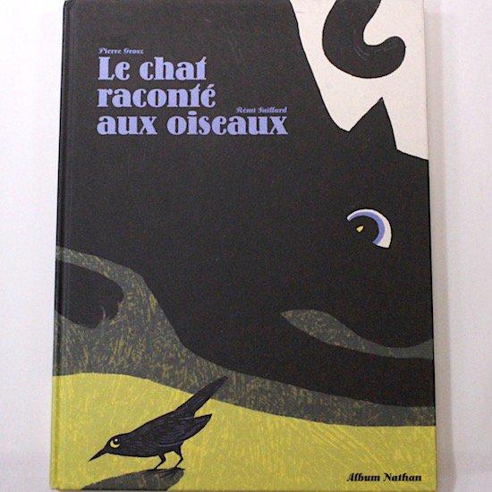 「Le chat raconté aux oiseaux」  Pierre Grosz  Rémi Saillard