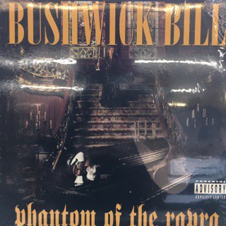 BUSHWICK BILL/phantom of the rapra