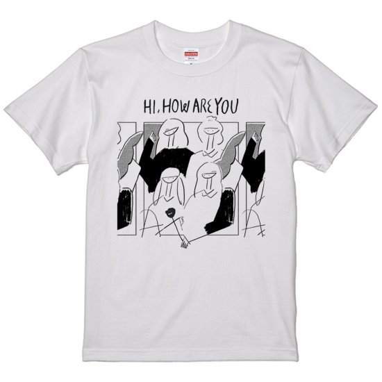 「 HI, HOW ARE YOU 」(2ndシリーズ)Tシャツ THREE COLORS