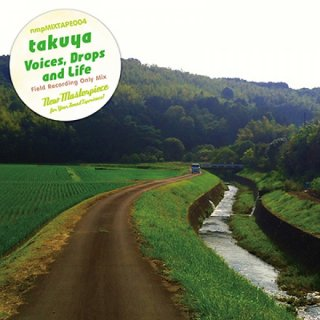 takuya「Voices,Drops and Life」(nmpMIXTAPE 004)
