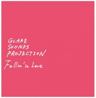 GLARE SOUNDS PROJECTION『Fallin' in Love』