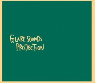 GLARE SOUNDS PROJECTION「GLARE SOUNDS PROJECTION」