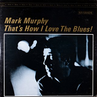 MARK MURPHY THAT'S HOW I LOVE THE BLUES